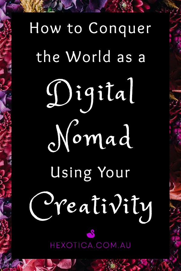 How to Conquer the World as a Digital Nomad Using Your Creativity by Hexotica