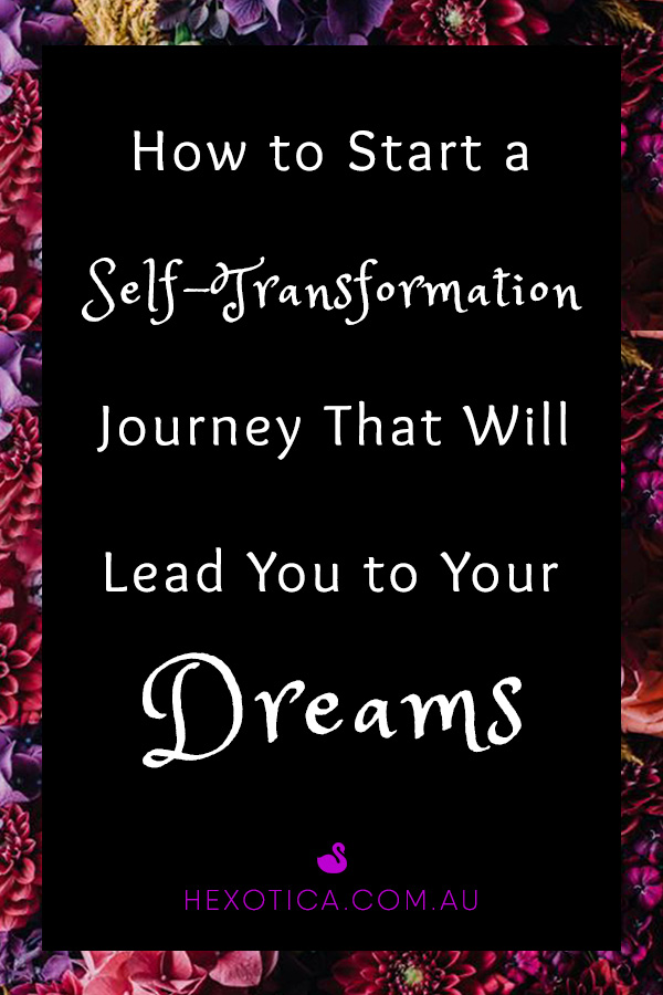 How to Start a Transformation Journey that Will Lead You to Your Dreams by Hexotica
