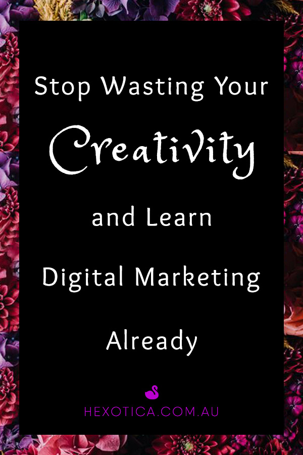 Stop Wasting Your Creativity and Learn Digital Marketing Already by Hexotica