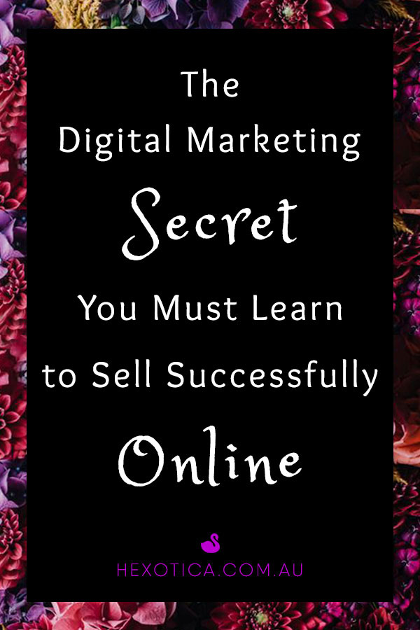 The Digital Marketing Secret You Must Learn to Sell Sucessfully Online by Hexotica