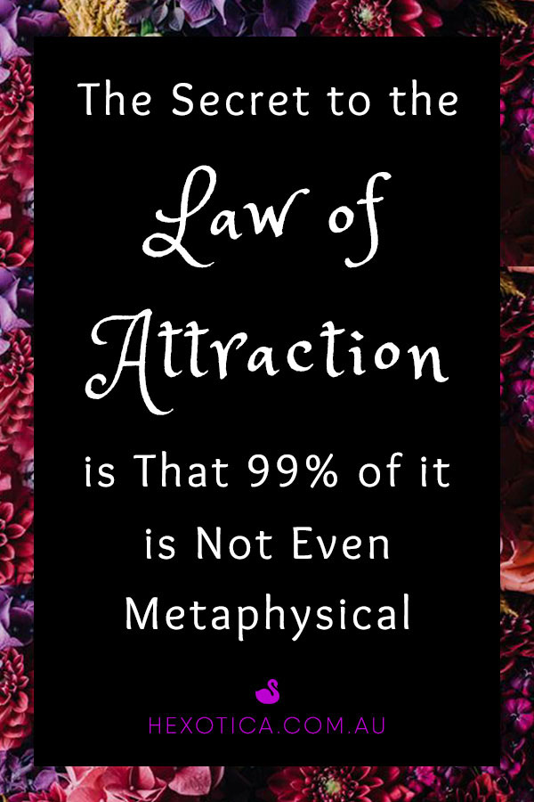 The Secret to The Law of Attraction is That 99% of it is Not Even Metaphysical by Hexotica