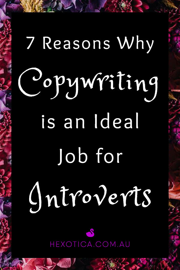 7 Reasons Why Copywriting is an Ideal Job for Introverts by alternative lifestyle blog Hexotica