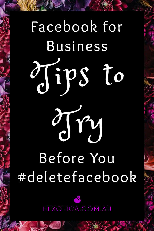 Facebook for Business Tips to Try Before You #deletefacebook by Hexotica